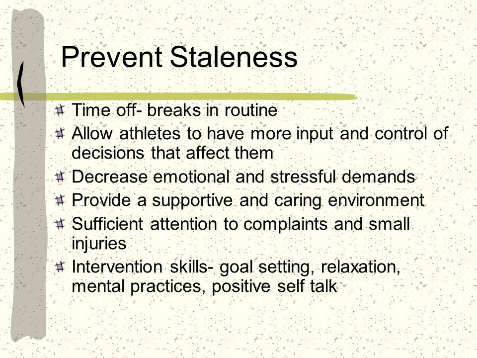 Prevent Staleness Time off- breaks in routine