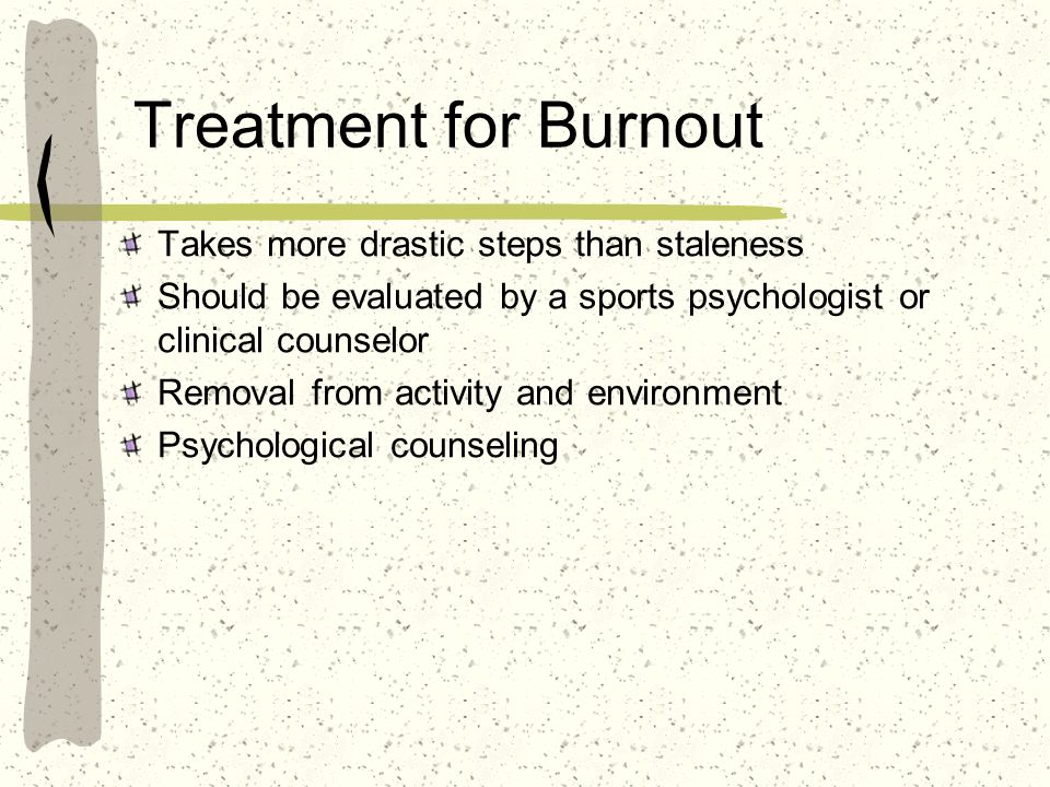 Treatment for Burnout Takes more drastic steps than staleness