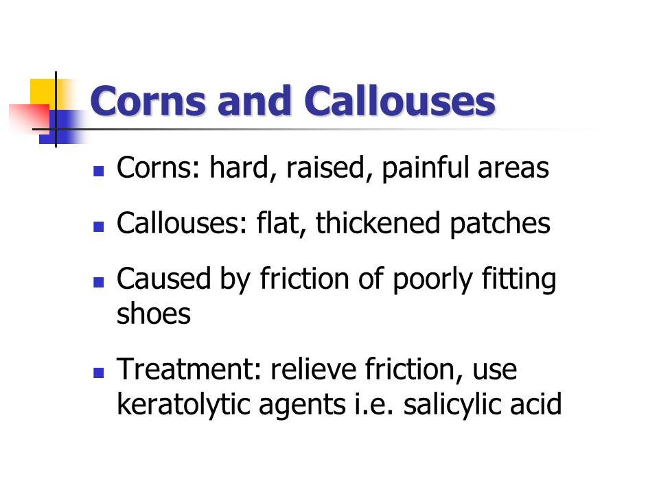 Corns and Callouses Corns: hard, raised, painful areas