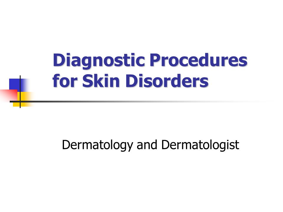 Diagnostic Procedures for Skin Disorders