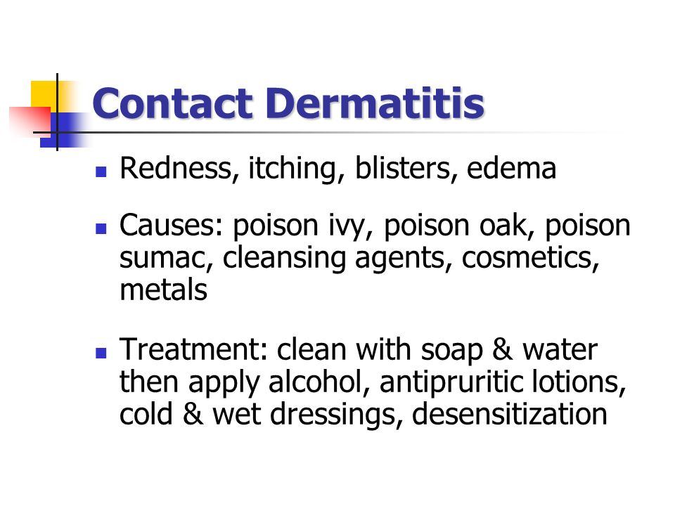 Contact Dermatitis Redness, itching, blisters, edema