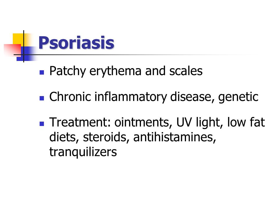 Psoriasis Patchy erythema and scales