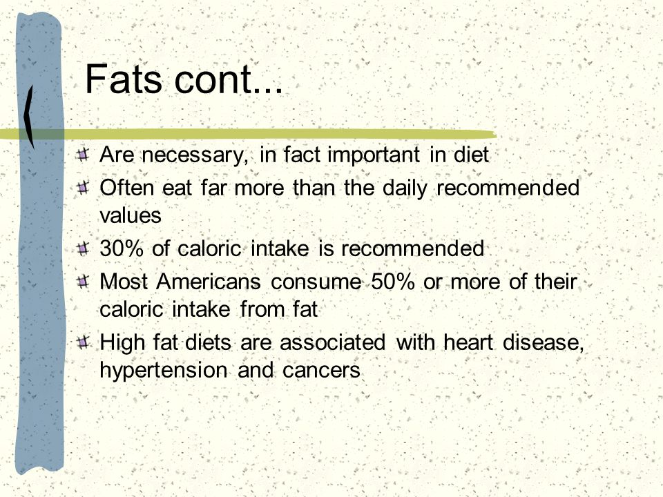 Fats cont... Are necessary, in fact important in diet
