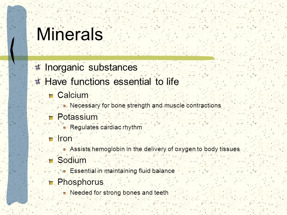 Minerals Inorganic substances Have functions essential to life Calcium
