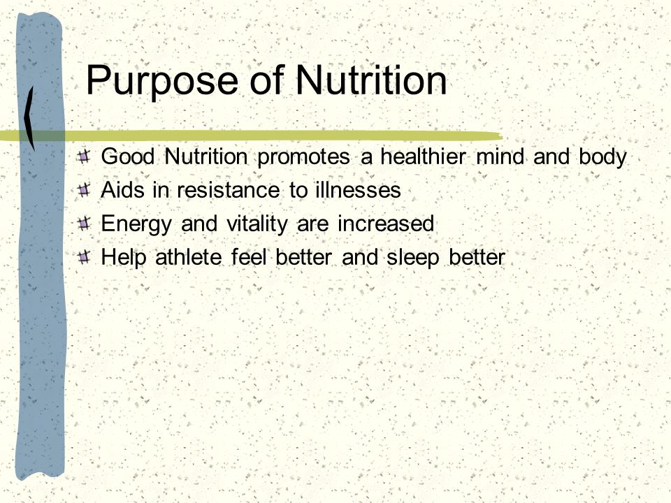 Purpose of Nutrition Good Nutrition promotes a healthier mind and body