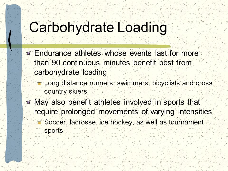 Carbohydrate Loading Endurance athletes whose events last for more than 90 continuous minutes benefit best from carbohydrate loading.