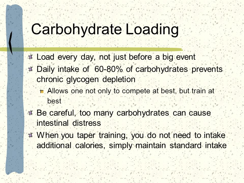 Carbohydrate Loading Load every day, not just before a big event