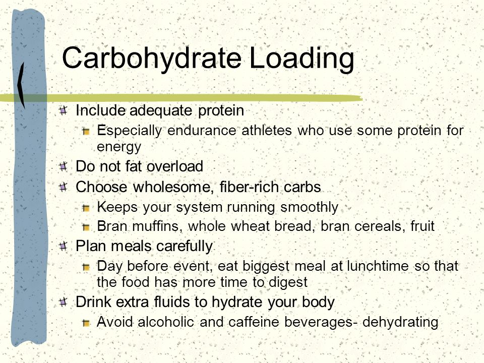 Carbohydrate Loading Include adequate protein Do not fat overload