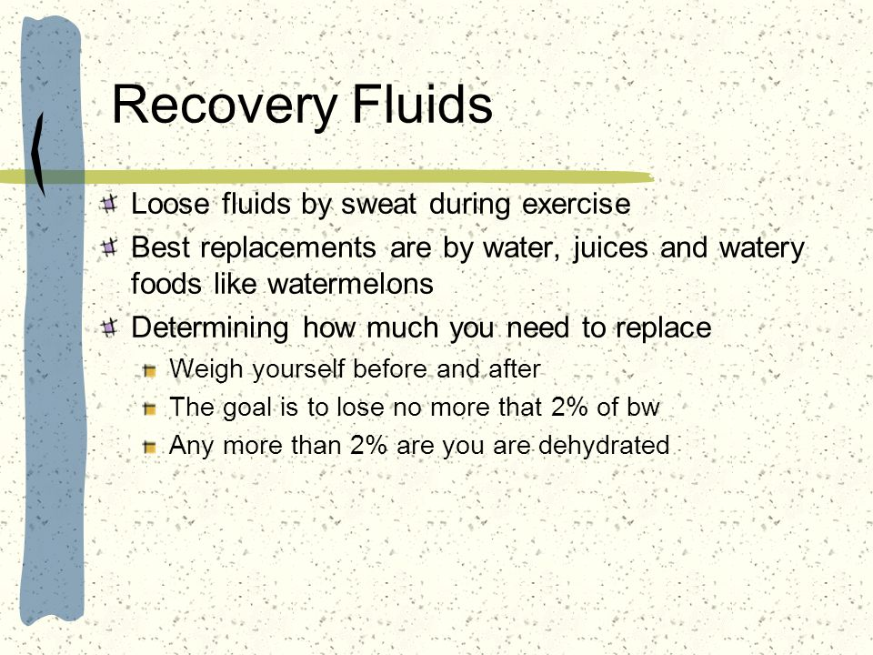 Recovery Fluids Loose fluids by sweat during exercise