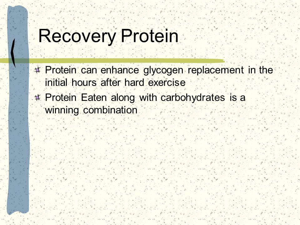 Recovery Protein Protein can enhance glycogen replacement in the initial hours after hard exercise.
