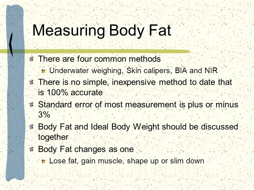Measuring Body Fat There are four common methods