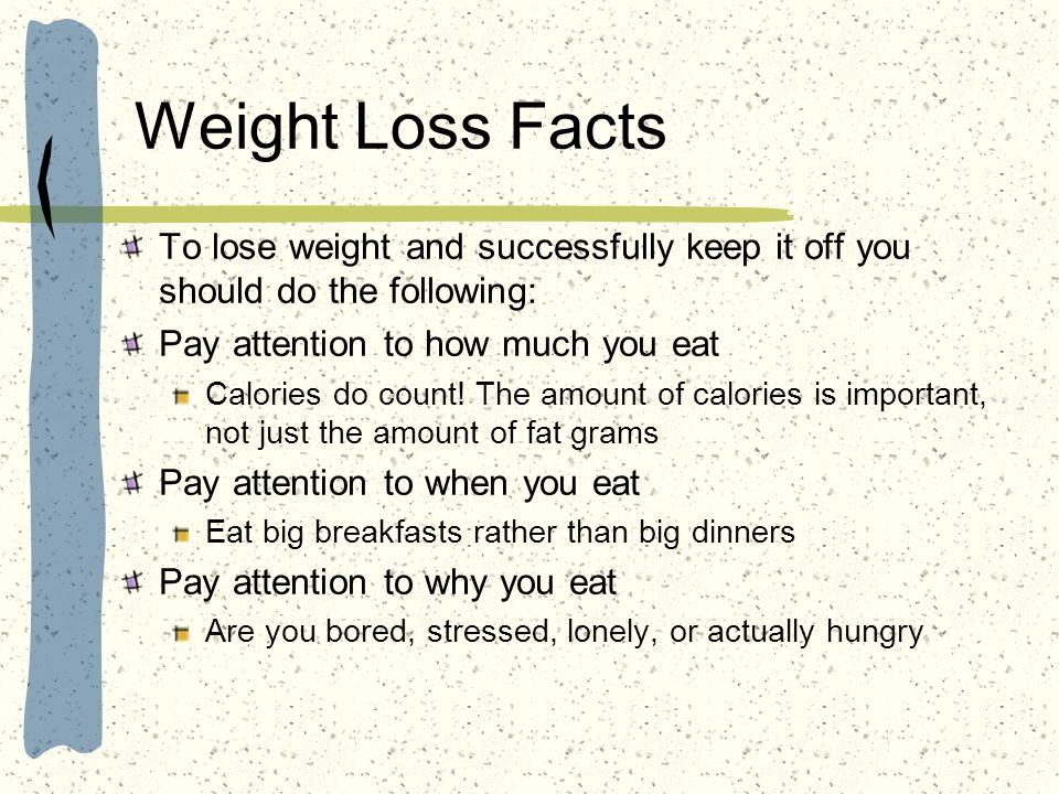 Weight Loss Facts To lose weight and successfully keep it off you should do the following: Pay attention to how much you eat.
