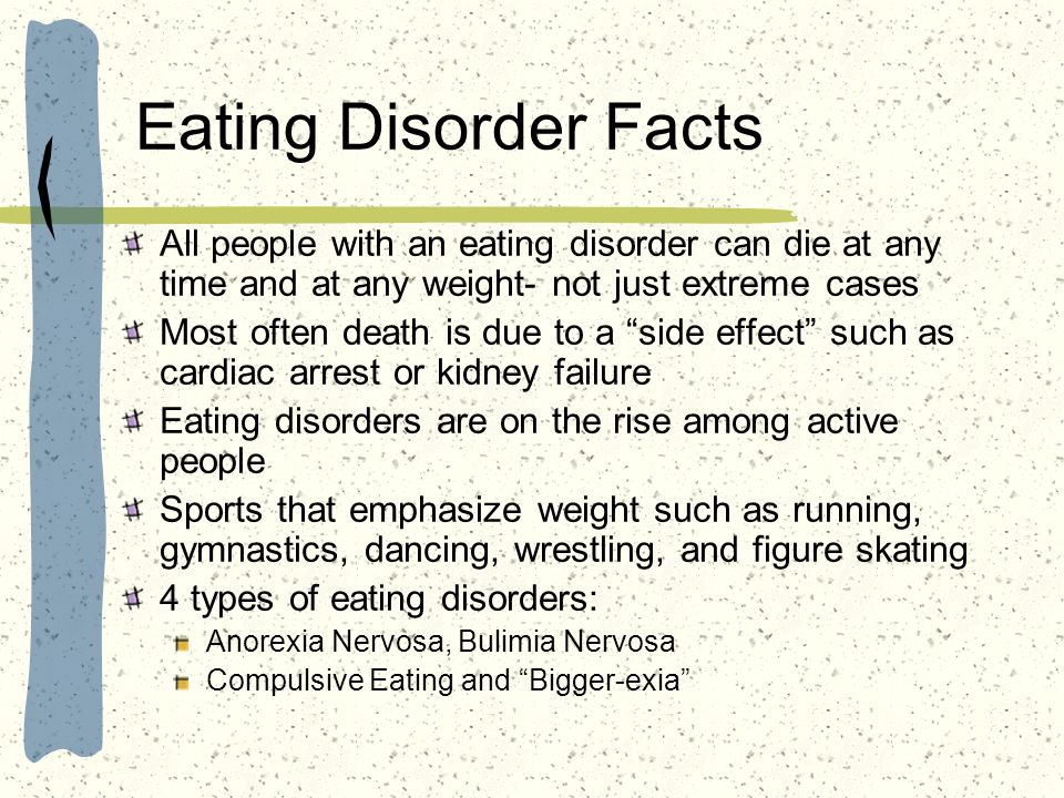 Eating Disorder Facts All people with an eating disorder can die at any time and at any weight- not just extreme cases.