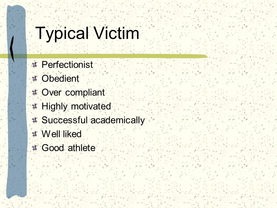 Typical Victim Perfectionist Obedient Over compliant Highly motivated