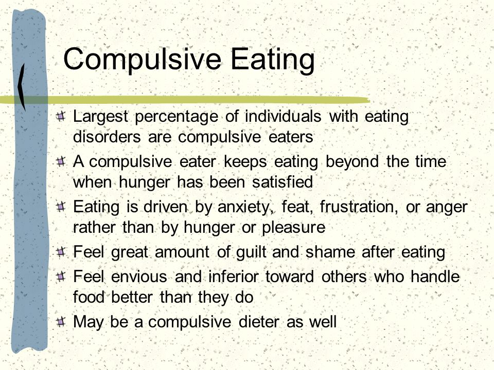 Compulsive Eating Largest percentage of individuals with eating disorders are compulsive eaters.