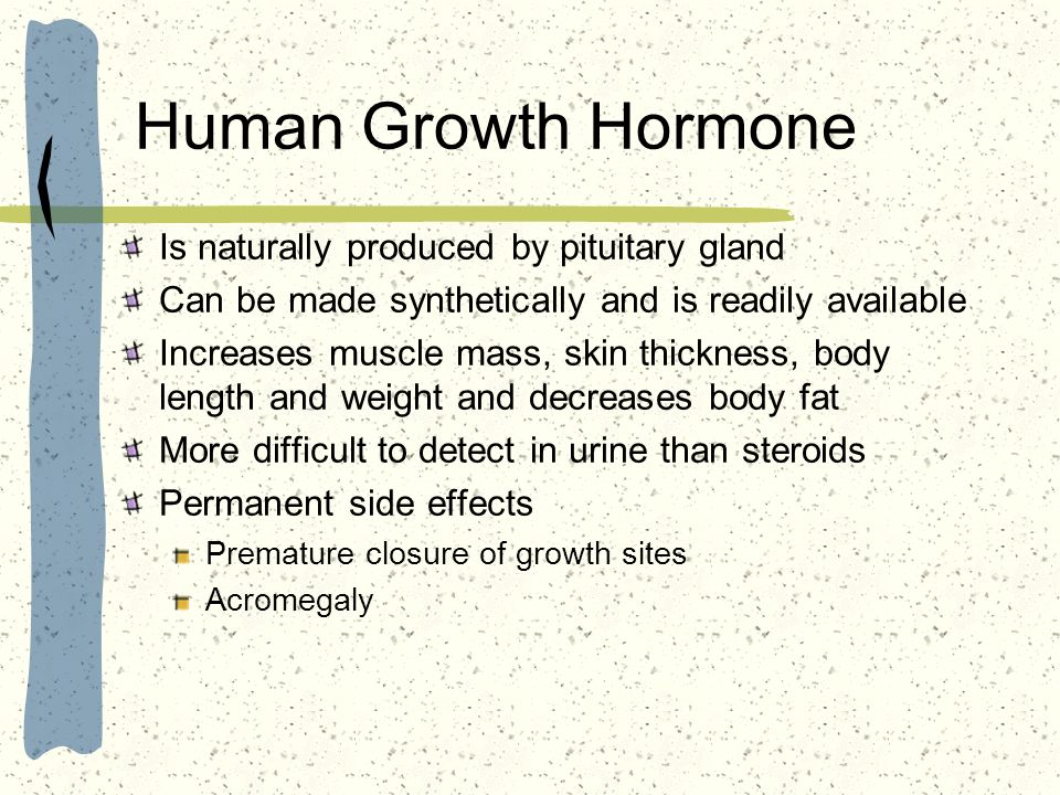 Human Growth Hormone Is naturally produced by pituitary gland