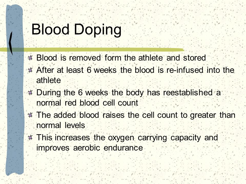 Blood Doping Blood is removed form the athlete and stored