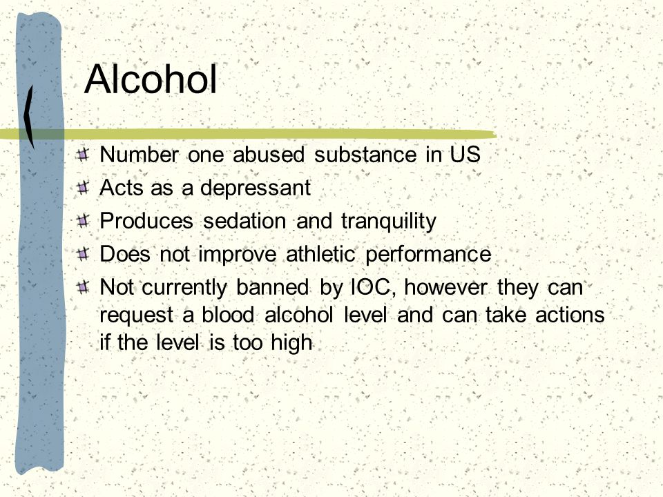 Alcohol Number one abused substance in US Acts as a depressant