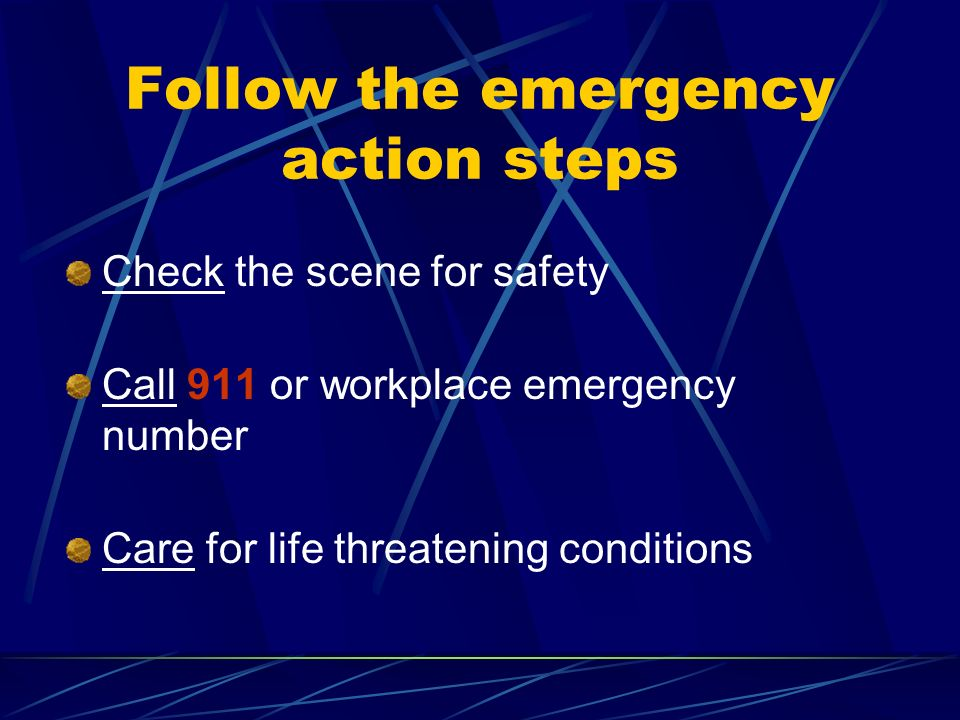 Follow the emergency action steps