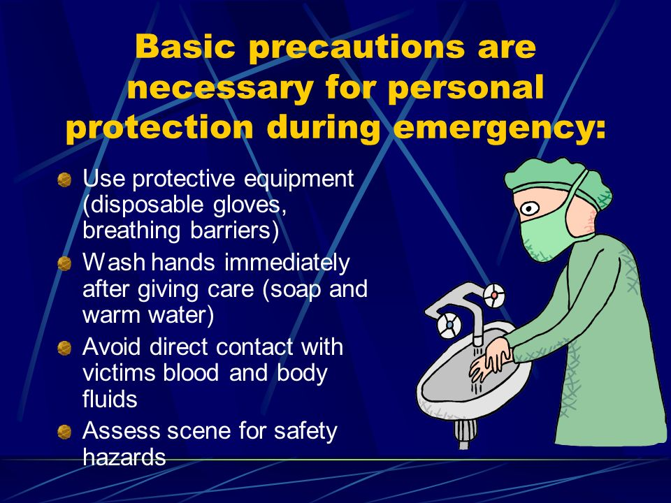 Basic precautions are necessary for personal protection during emergency: