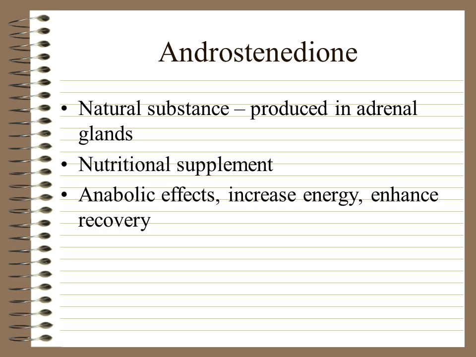 Androstenedione Natural substance – produced in adrenal glands