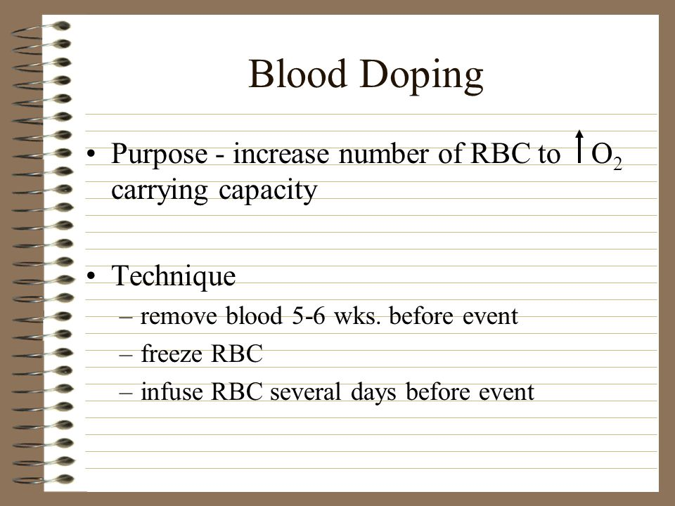 Blood Doping Purpose - increase number of RBC to O2 carrying capacity