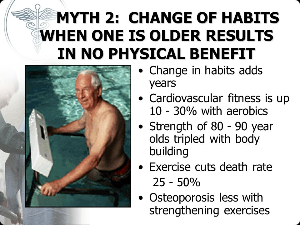 MYTH 2: CHANGE OF HABITS WHEN ONE IS OLDER RESULTS IN NO PHYSICAL BENEFIT