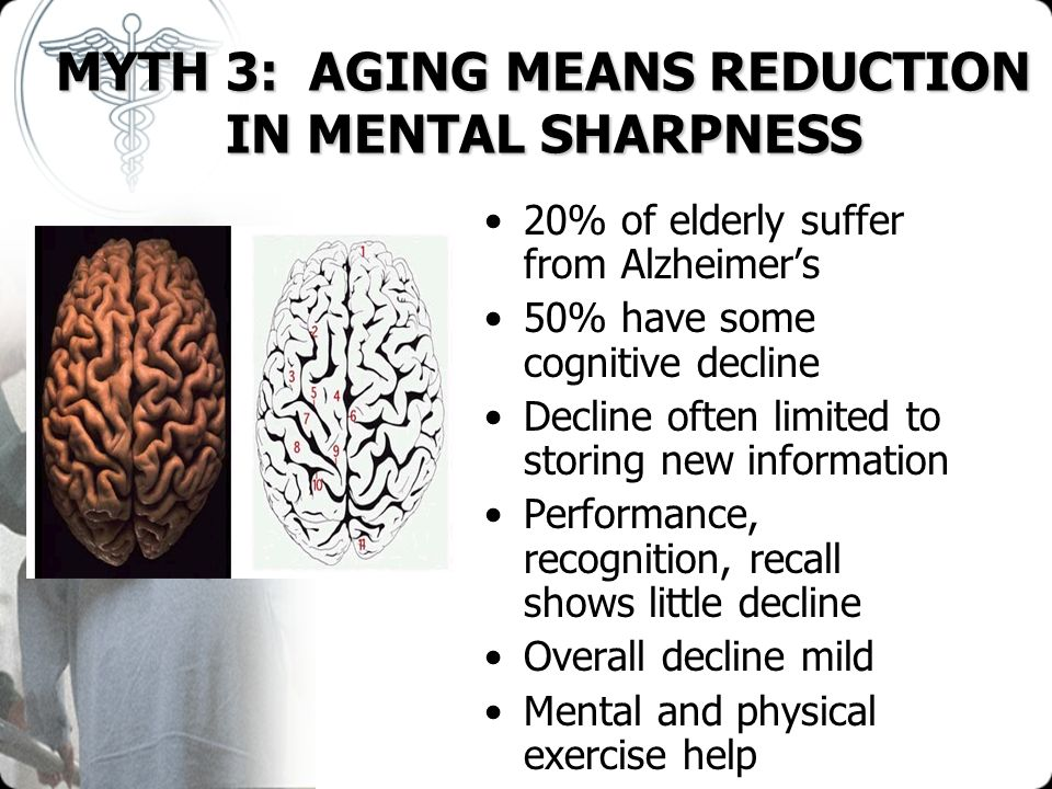 MYTH 3: AGING MEANS REDUCTION IN MENTAL SHARPNESS