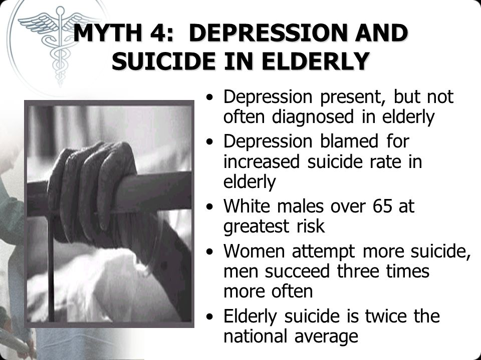 MYTH 4: DEPRESSION AND SUICIDE IN ELDERLY
