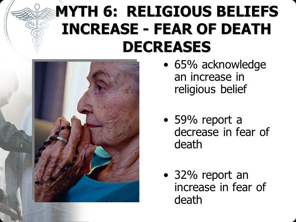 MYTH 6: RELIGIOUS BELIEFS INCREASE - FEAR OF DEATH DECREASES