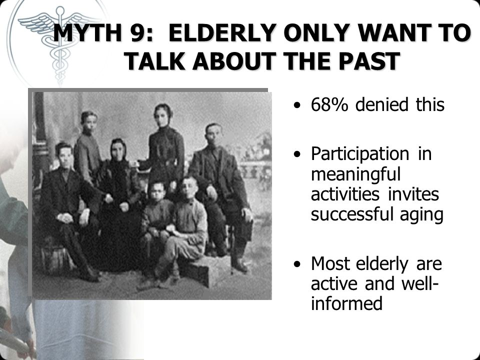MYTH 9: ELDERLY ONLY WANT TO TALK ABOUT THE PAST
