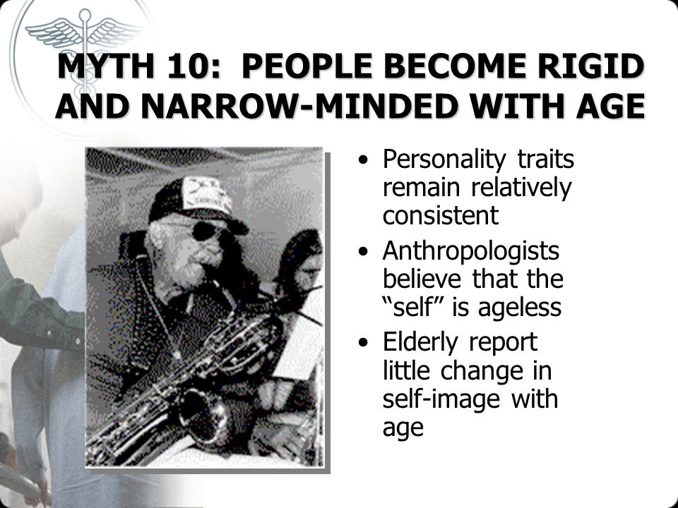 MYTH 10: PEOPLE BECOME RIGID AND NARROW-MINDED WITH AGE