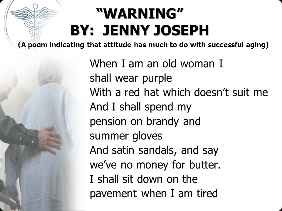WARNING BY: JENNY JOSEPH (A poem indicating that attitude has much to do with successful aging)