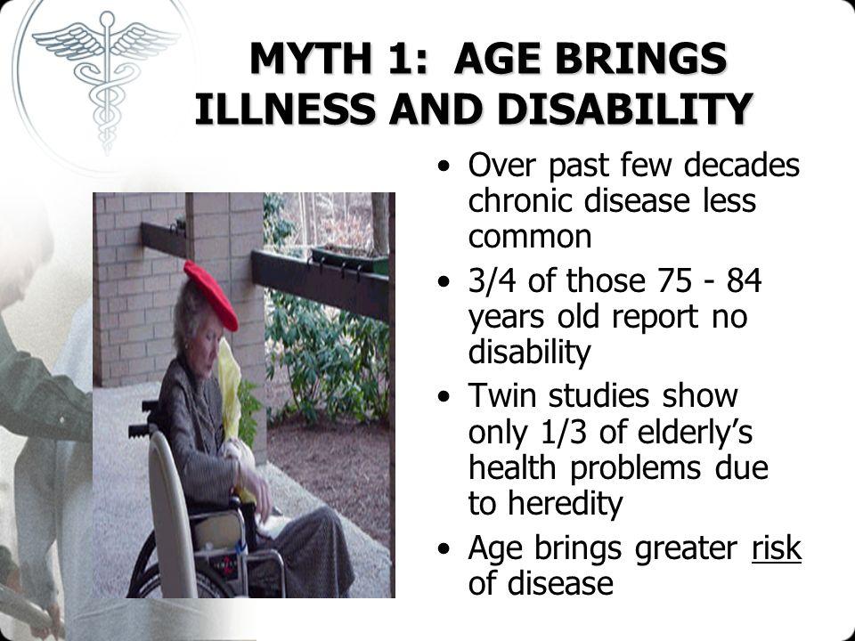 MYTH 1: AGE BRINGS ILLNESS AND DISABILITY