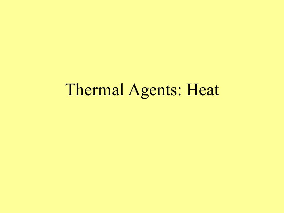 Thermal Agents: Heat