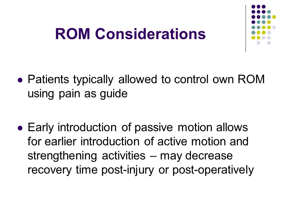ROM Considerations Patients typically allowed to control own ROM using pain as guide.