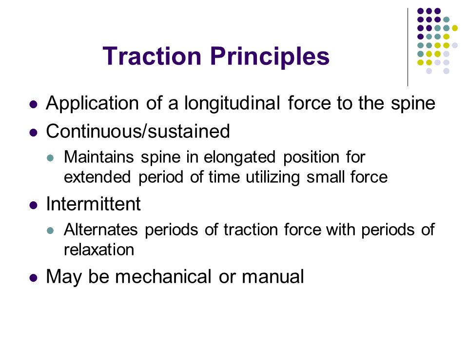 Traction Principles Application of a longitudinal force to the spine
