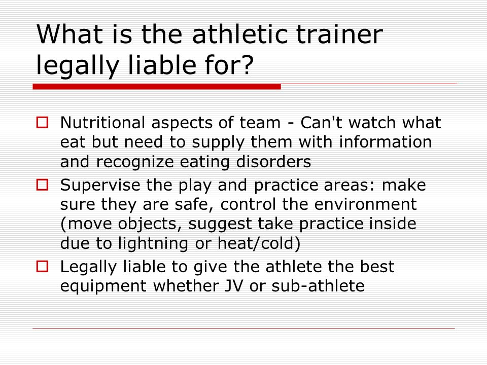 What is the athletic trainer legally liable for