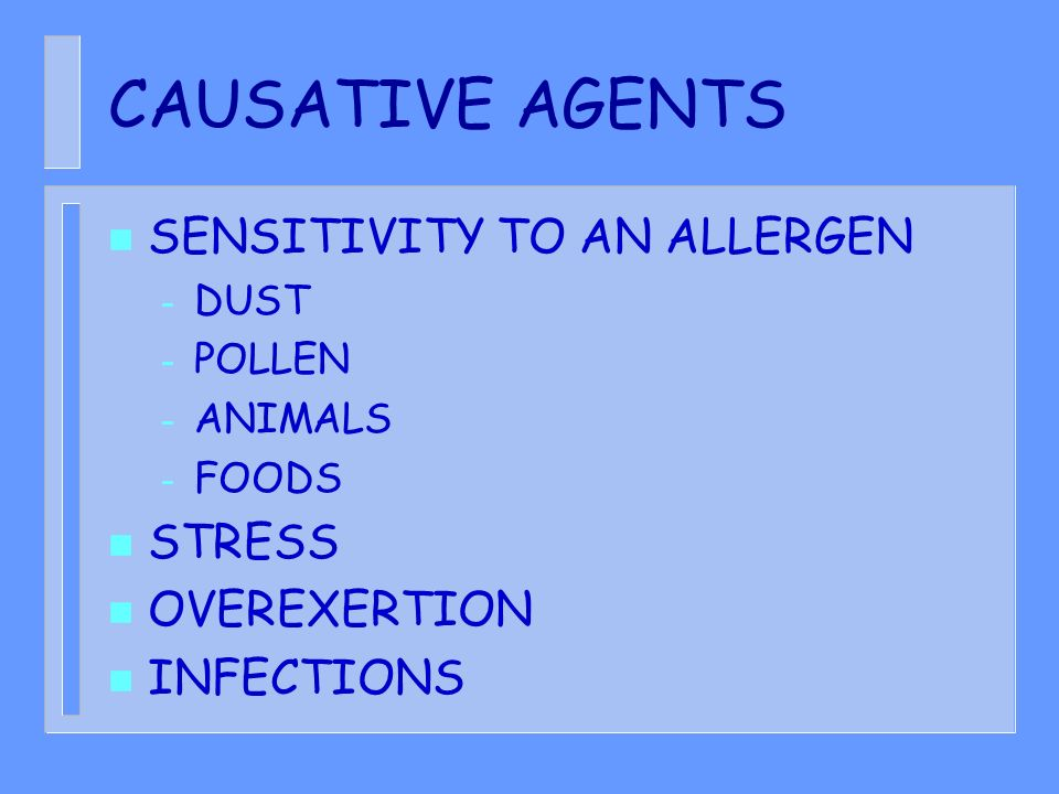 CAUSATIVE AGENTS SENSITIVITY TO AN ALLERGEN STRESS OVEREXERTION