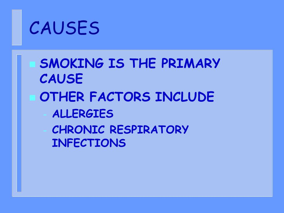 CAUSES SMOKING IS THE PRIMARY CAUSE OTHER FACTORS INCLUDE ALLERGIES