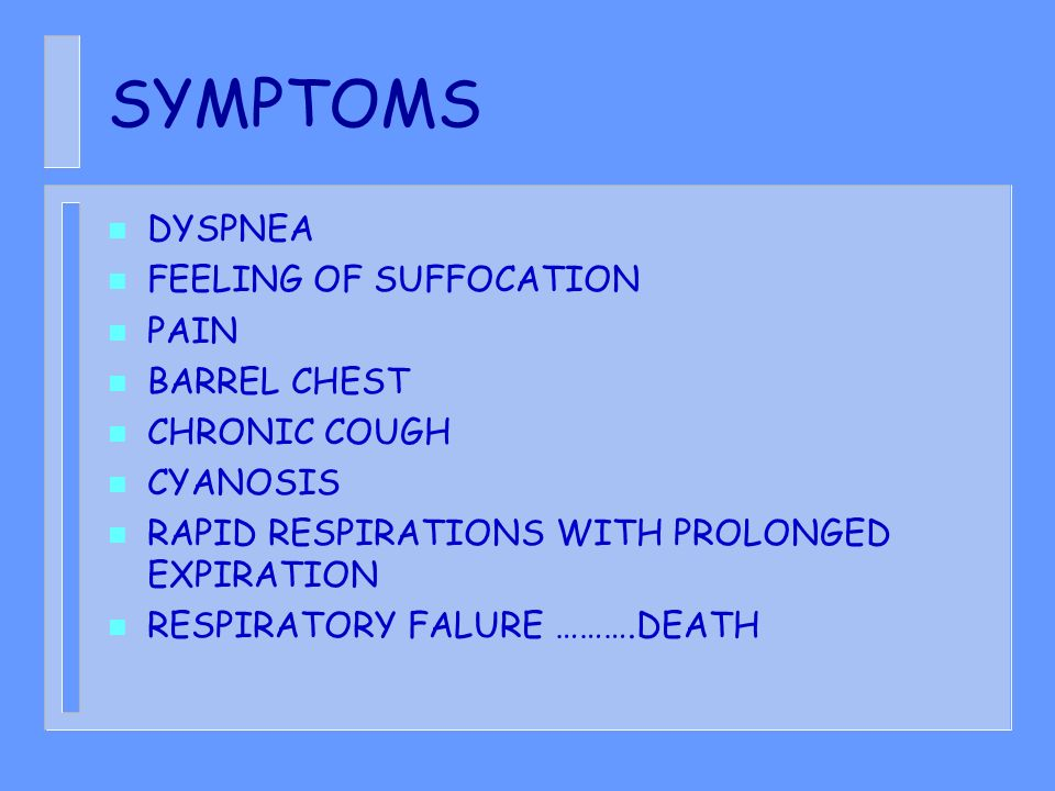 SYMPTOMS DYSPNEA FEELING OF SUFFOCATION PAIN BARREL CHEST