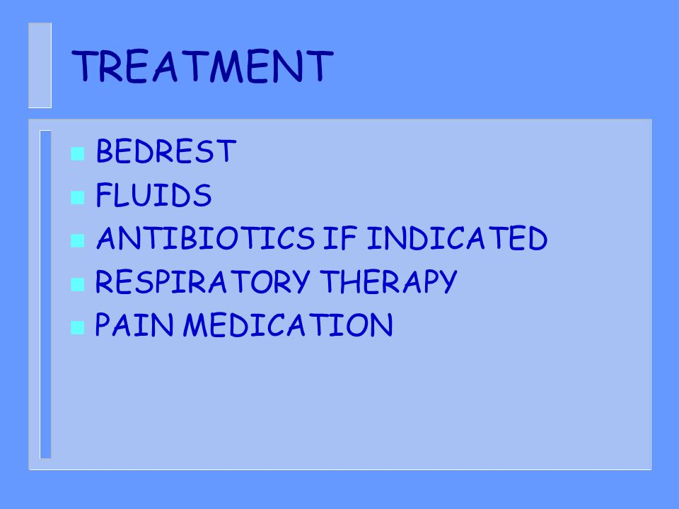 TREATMENT BEDREST FLUIDS ANTIBIOTICS IF INDICATED RESPIRATORY THERAPY