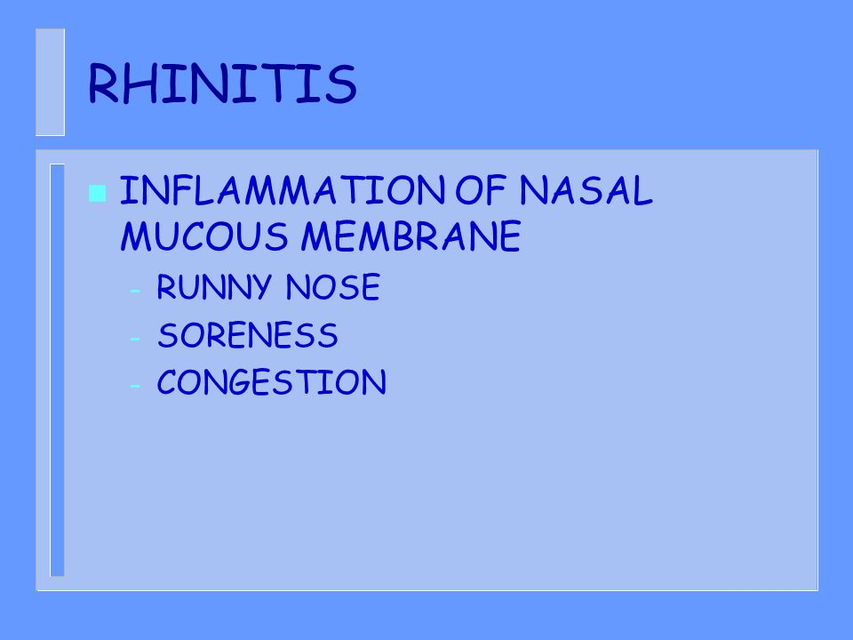 RHINITIS INFLAMMATION OF NASAL MUCOUS MEMBRANE RUNNY NOSE SORENESS