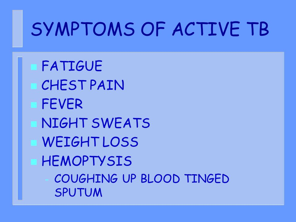 SYMPTOMS OF ACTIVE TB FATIGUE CHEST PAIN FEVER NIGHT SWEATS