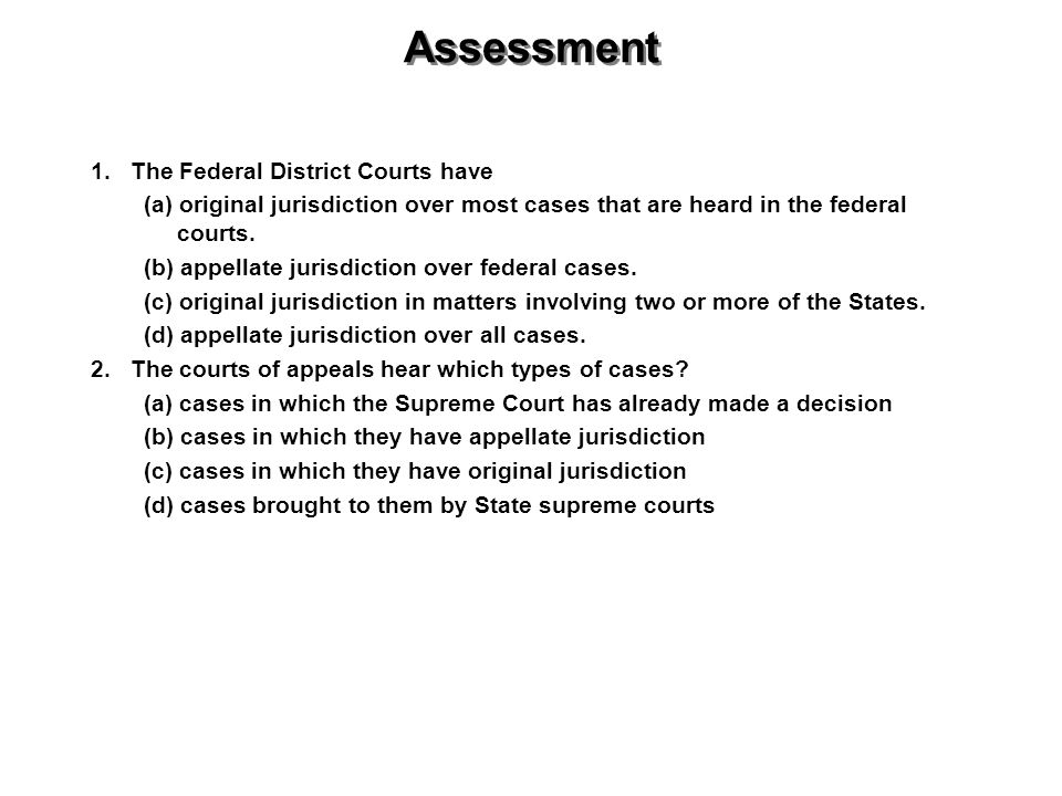 Assessment 1. The Federal District Courts have
