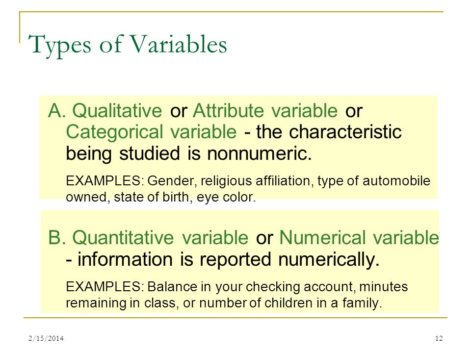 Types of Variables A. Qualitative or Attribute variable or Categorical variable - the characteristic being studied is nonnumeric.