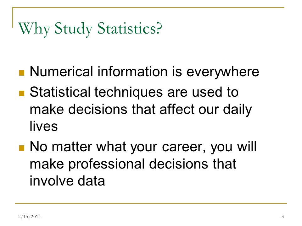 Why Study Statistics Numerical information is everywhere