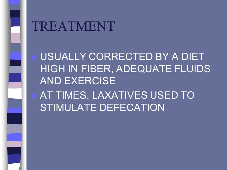 TREATMENT USUALLY CORRECTED BY A DIET HIGH IN FIBER, ADEQUATE FLUIDS AND EXERCISE.