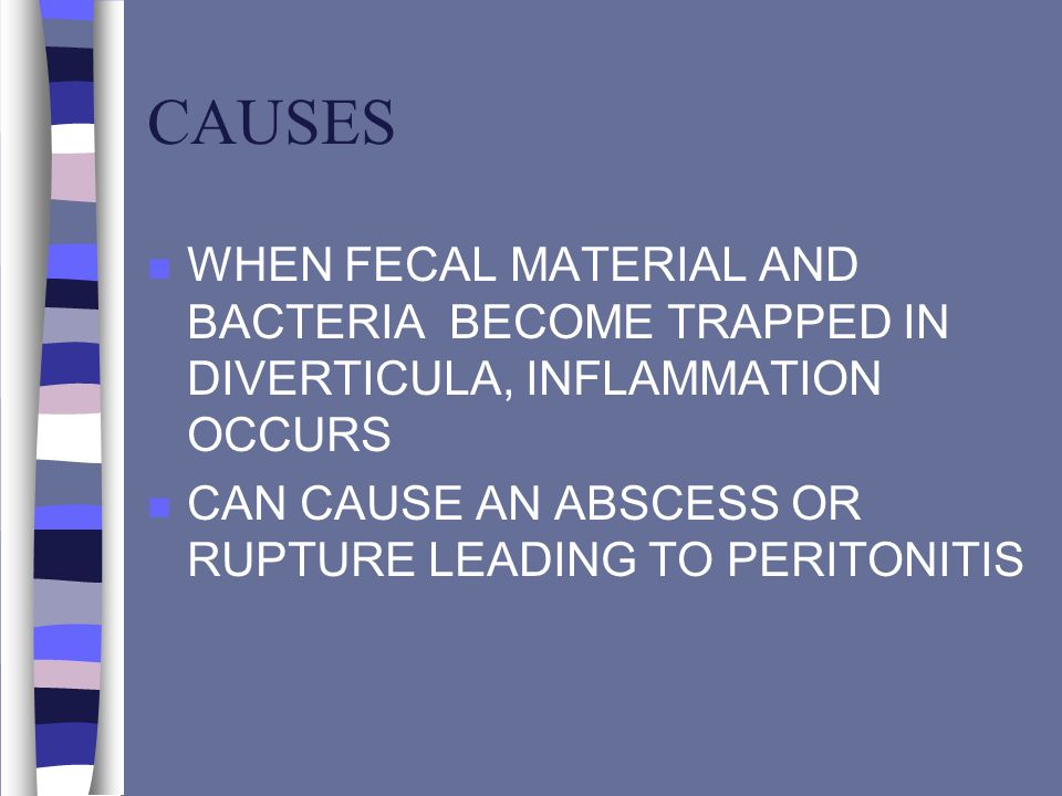 CAUSES WHEN FECAL MATERIAL AND BACTERIA BECOME TRAPPED IN DIVERTICULA, INFLAMMATION OCCURS.