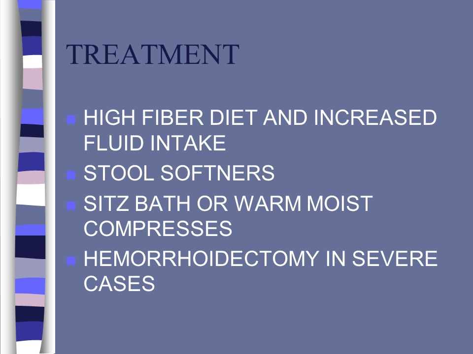 TREATMENT HIGH FIBER DIET AND INCREASED FLUID INTAKE STOOL SOFTNERS
